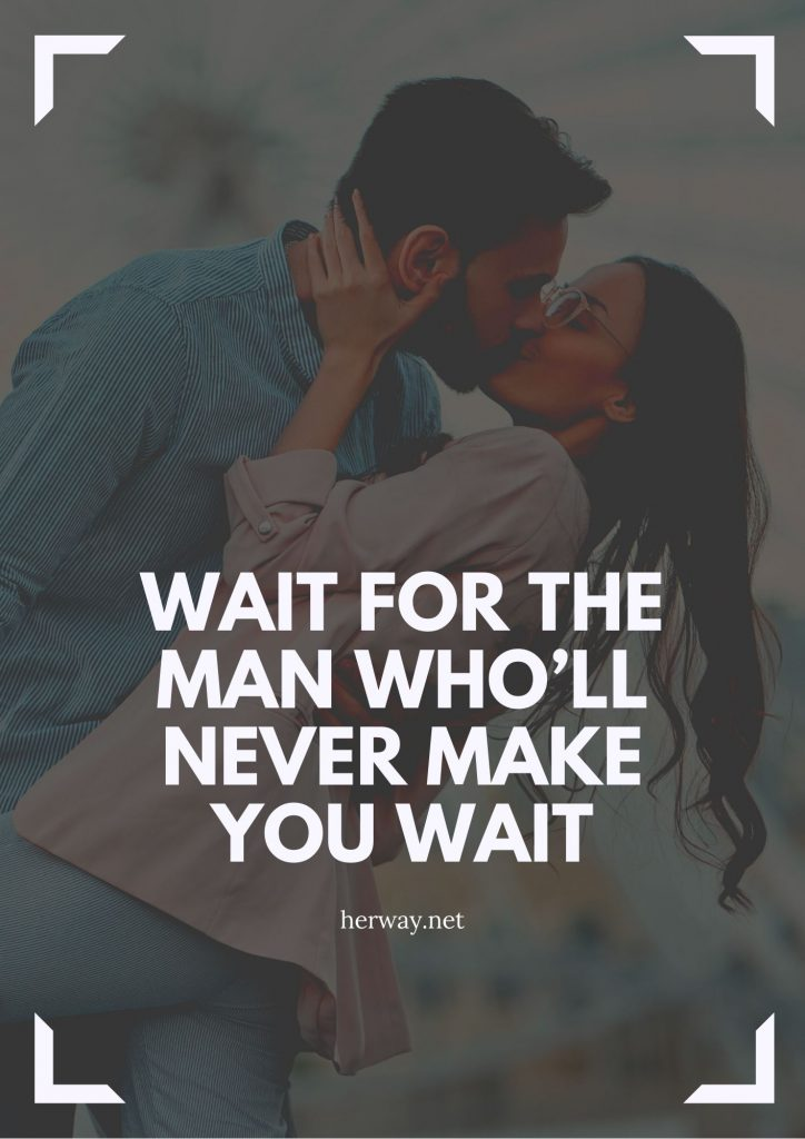 Wait For The Man Who'll Never Make You Wait