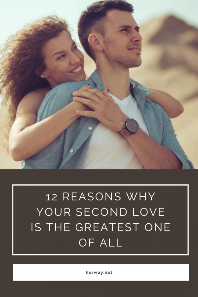 12 Reasons Why Your Second Love Is The Greatest One Of All