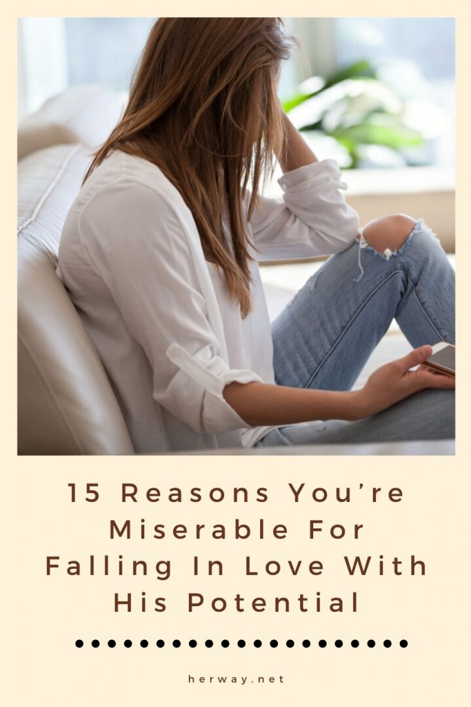 15 Reasons You're Miserable For Falling In Love With His Potential