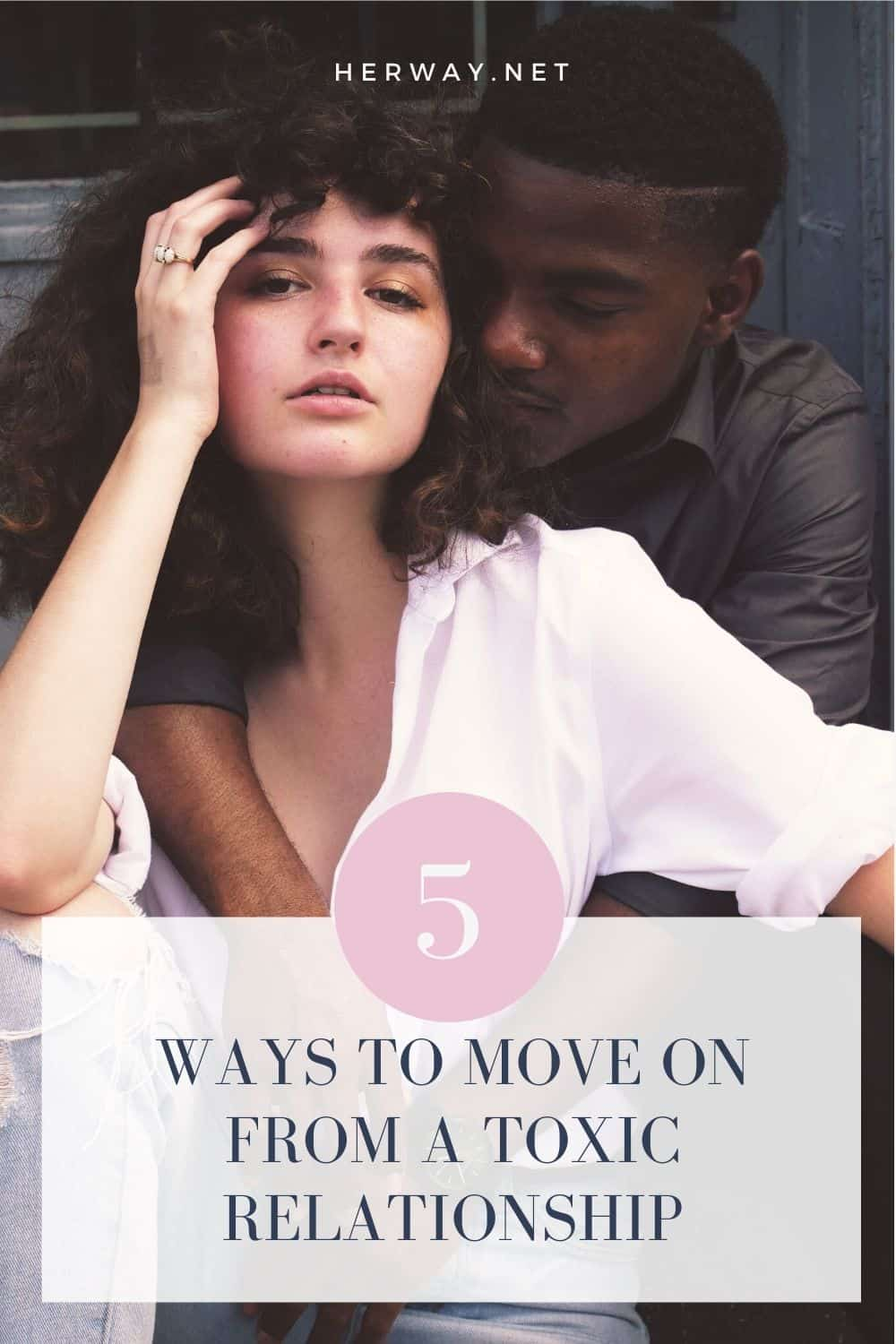 5 Ways To Move On From A Toxic Relationship