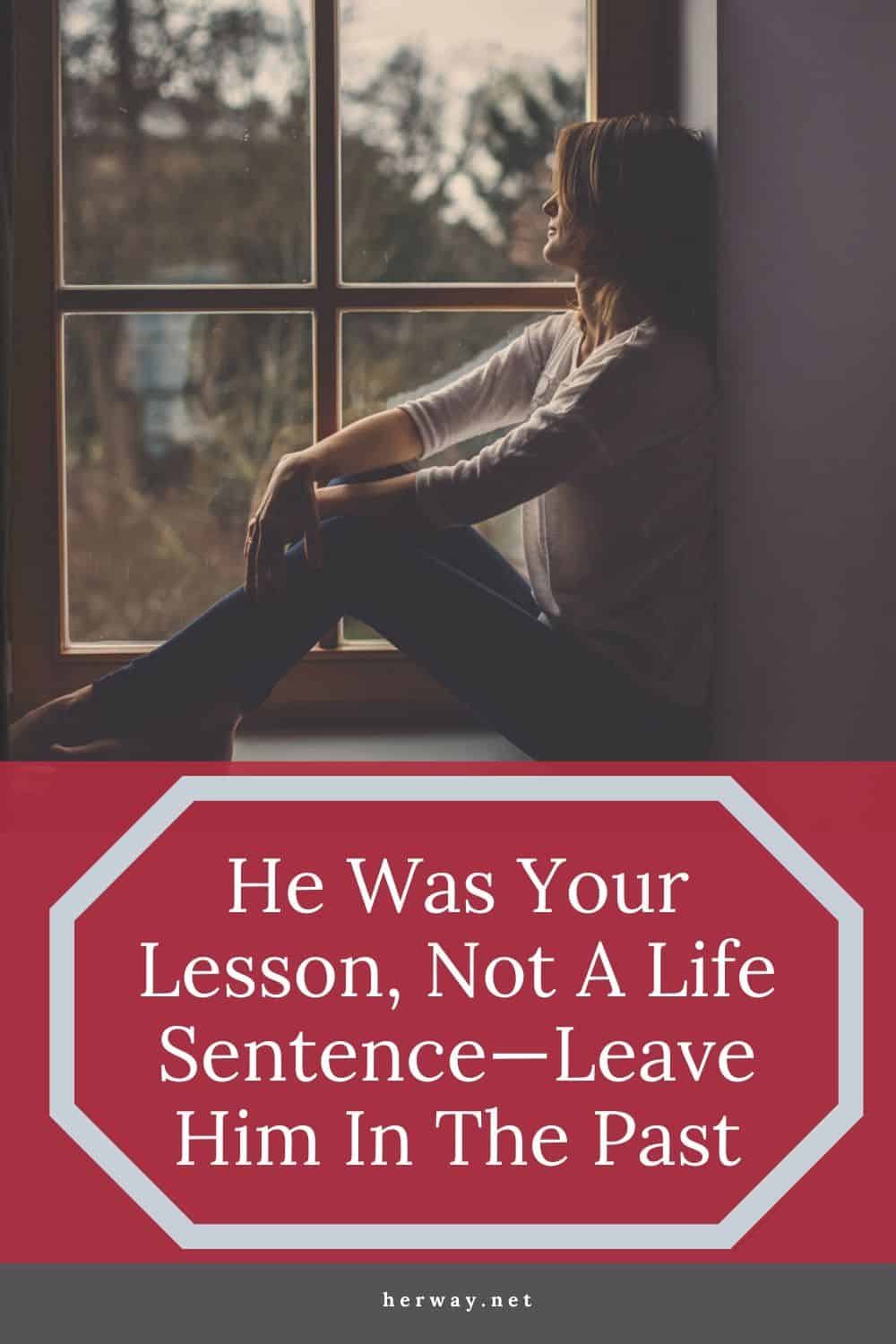 He Was Your Lesson, Not A Life Sentence—Leave Him In The Past