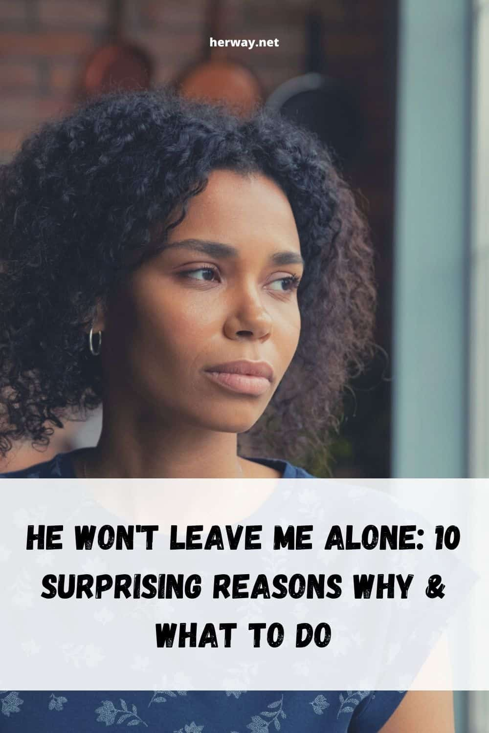 He Won't Leave Me Alone 10 Surprising Reasons Why & What To Do