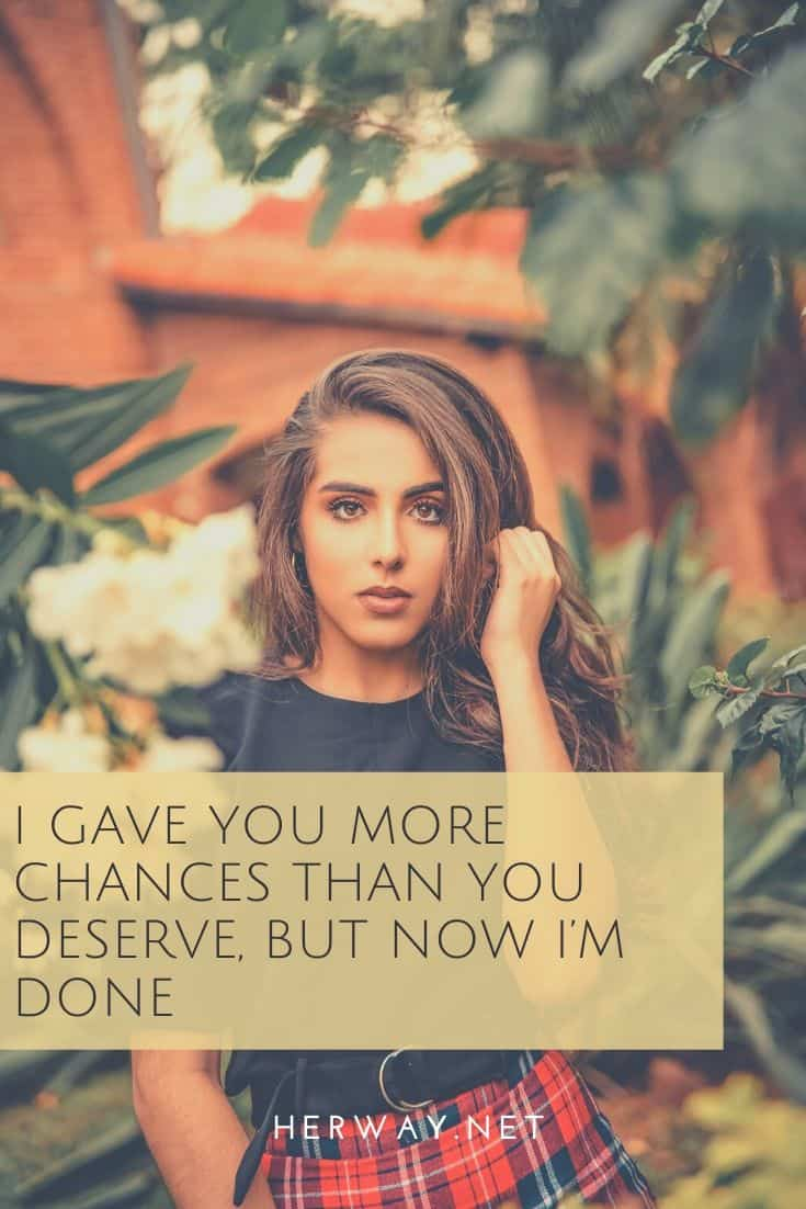 I Gave You More Chances Than You Deserve, But Now I'm Done