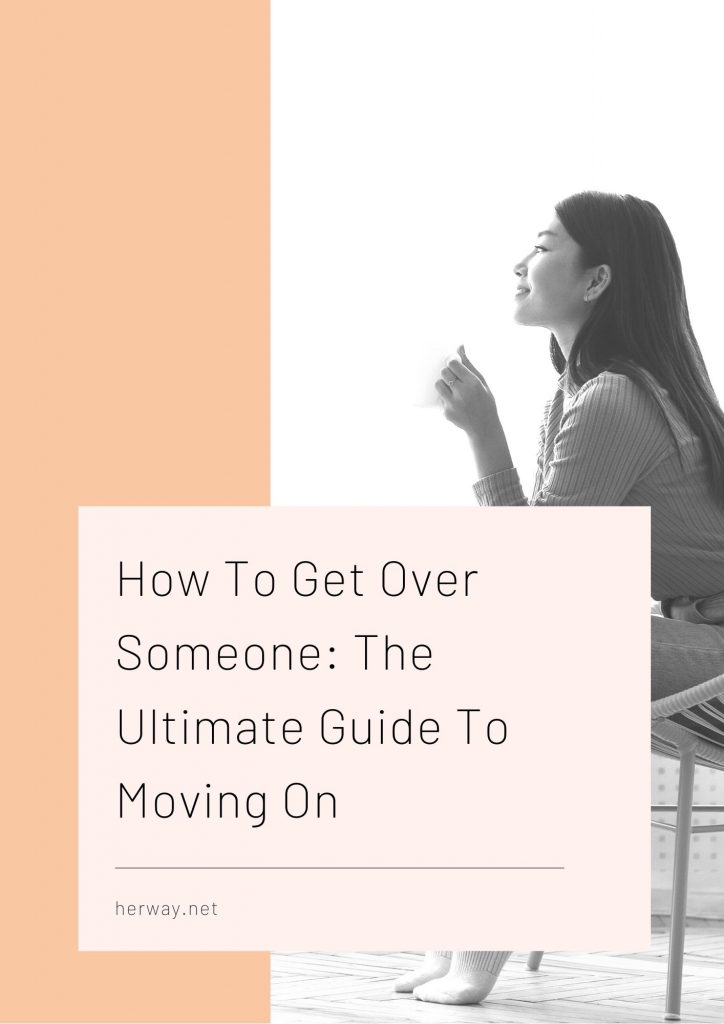How To Get Over Someone: The Ultimate Guide To Moving On