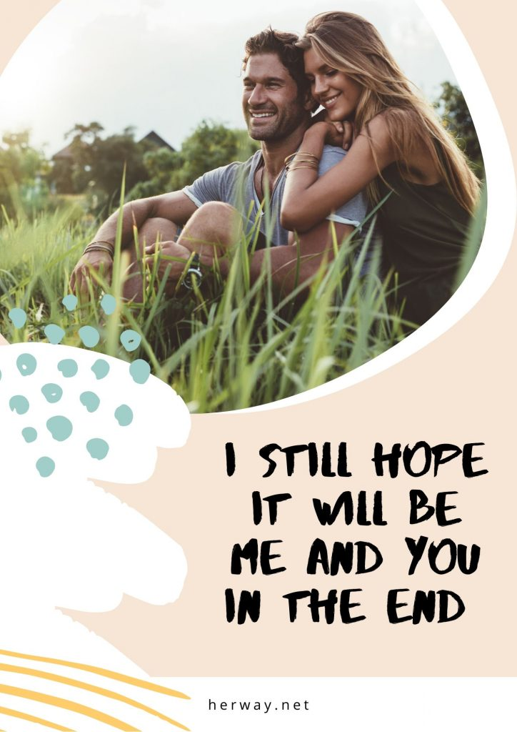 I Still Hope It Will Be Me And You In The End