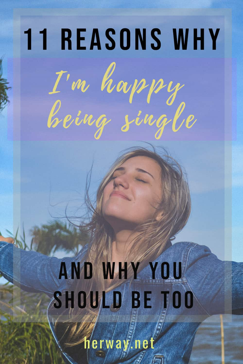 11 Reasons Why Im Happy Being Single And Why You Should Be Too Pinterest