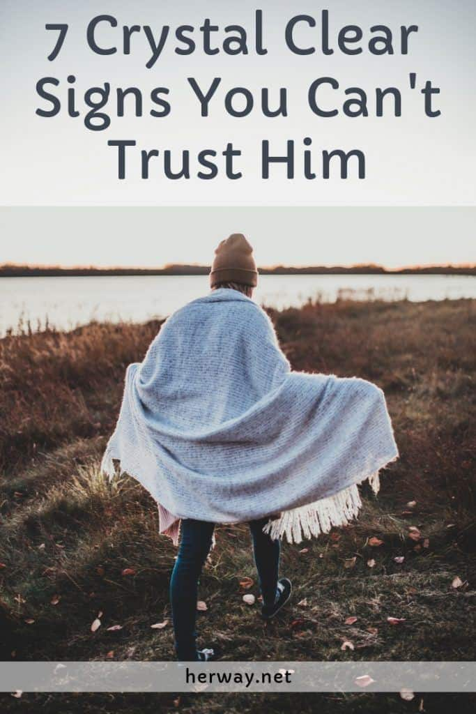 7 Crystal Clear Signs You Can't Trust Him