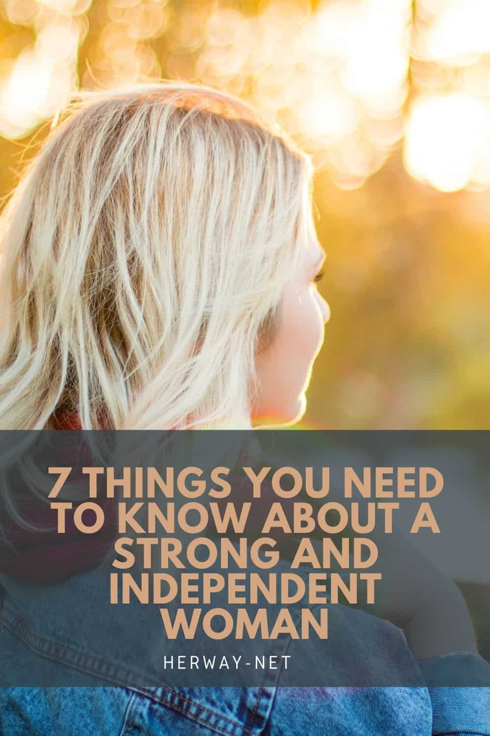 7 Things You Need To Know About A Strong And Independent Woman