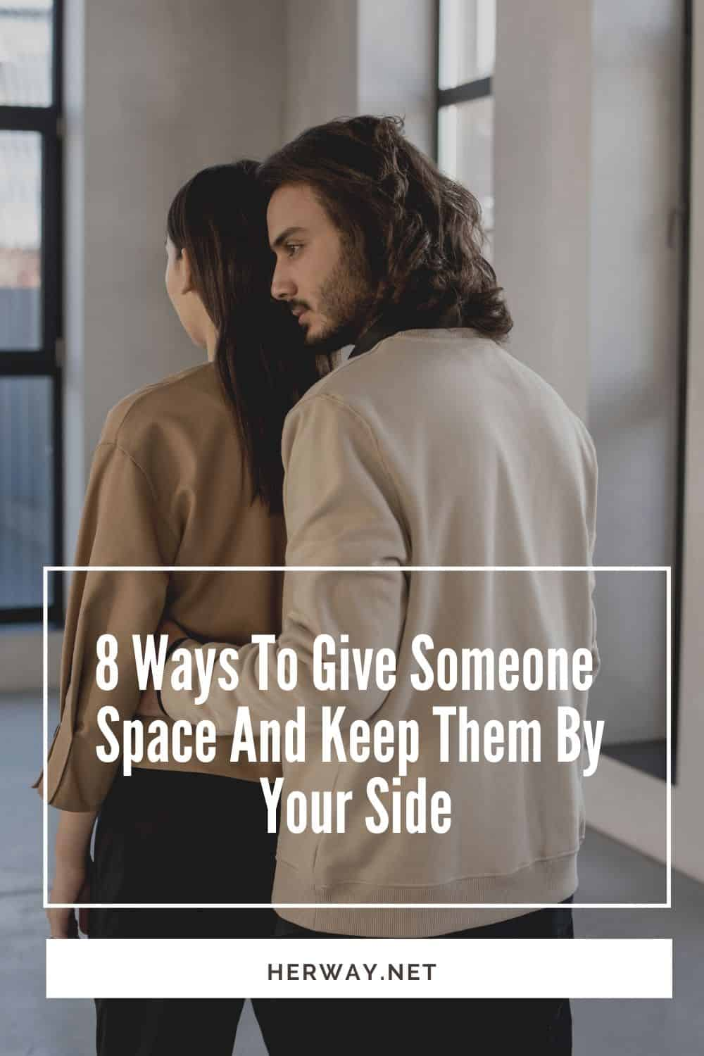 8 Ways To Give Someone Space And Keep Them By Your Side Pinterest