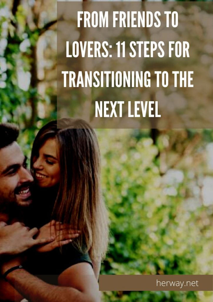 From Friends To Lovers: 11 Steps For Transitioning To The Next Level