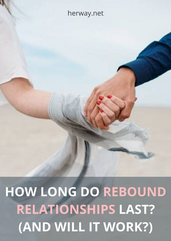 How Long Do Rebound Relationships Last? (And Will It Work?)