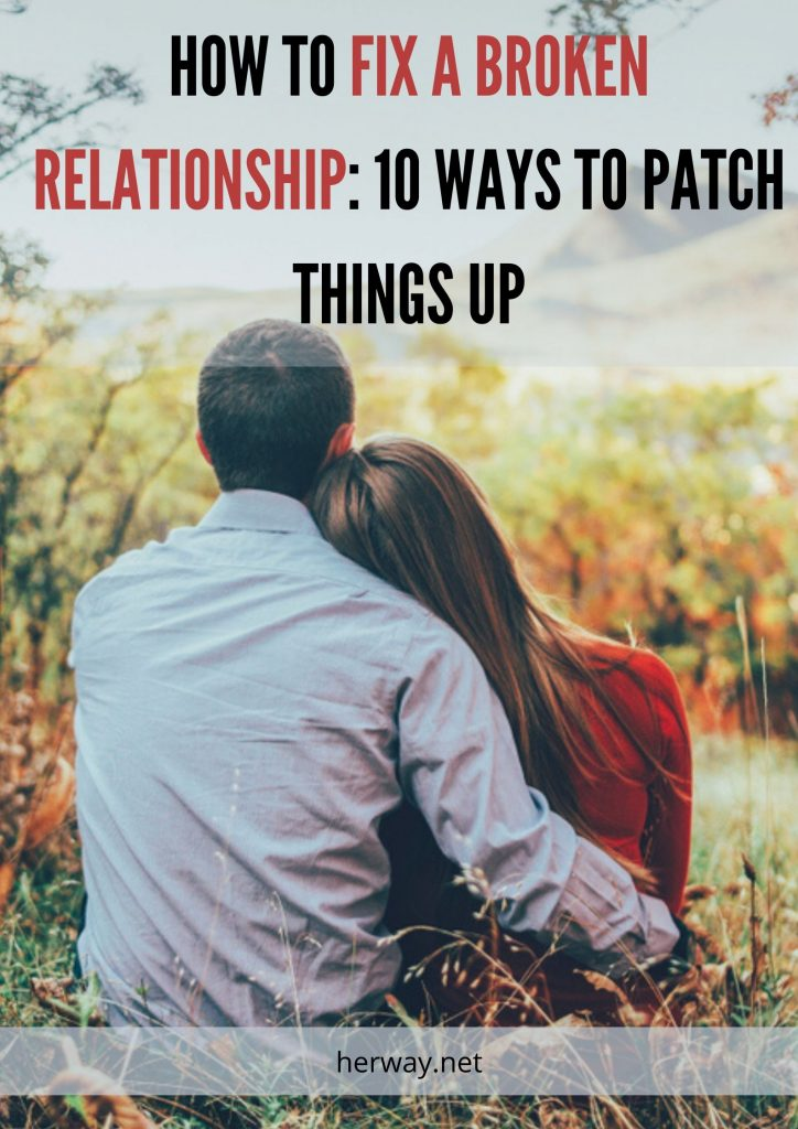 How To Fix A Broken Relationship: 10 Ways To Patch Things Up