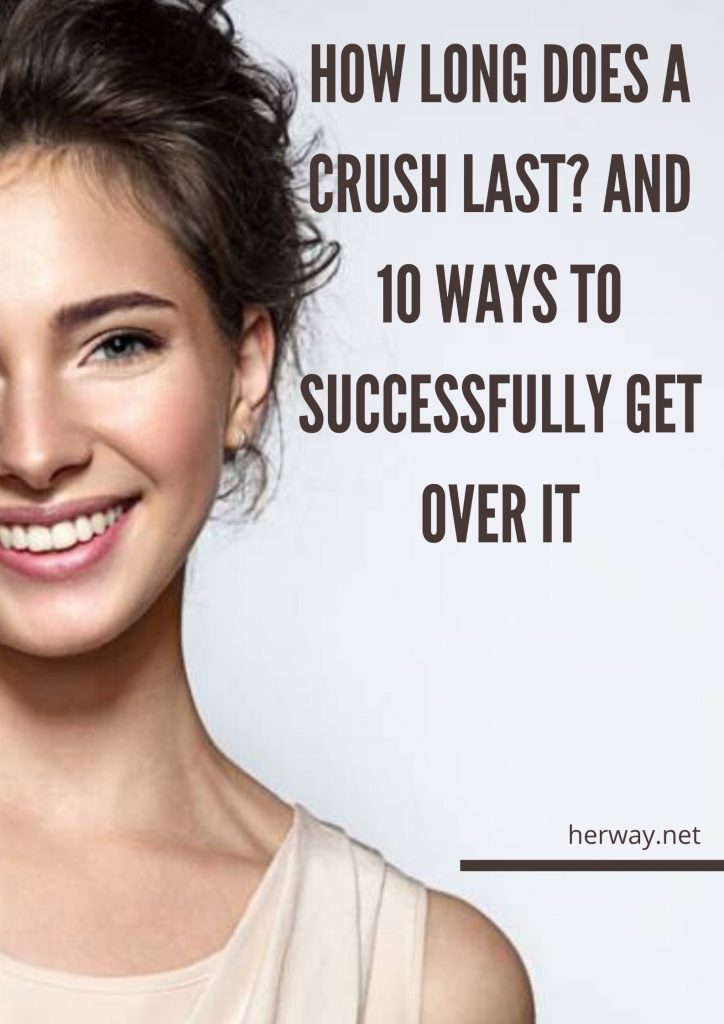How Long Does A Crush Last? And 10 Ways To Successfully Get Over It