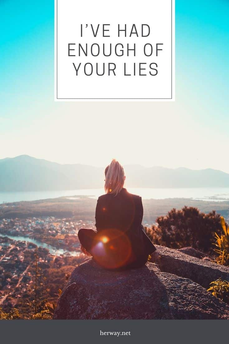 I've Had Enough Of Your Lies