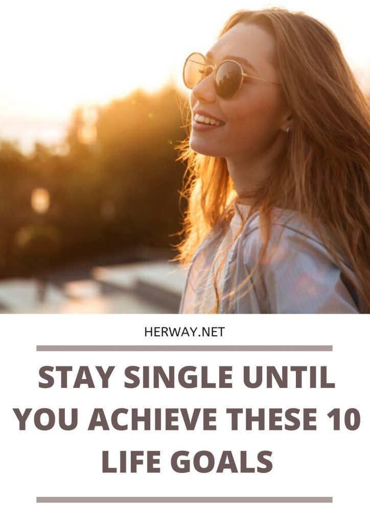 Stay Single Until You Achieve These 10 Life Goals