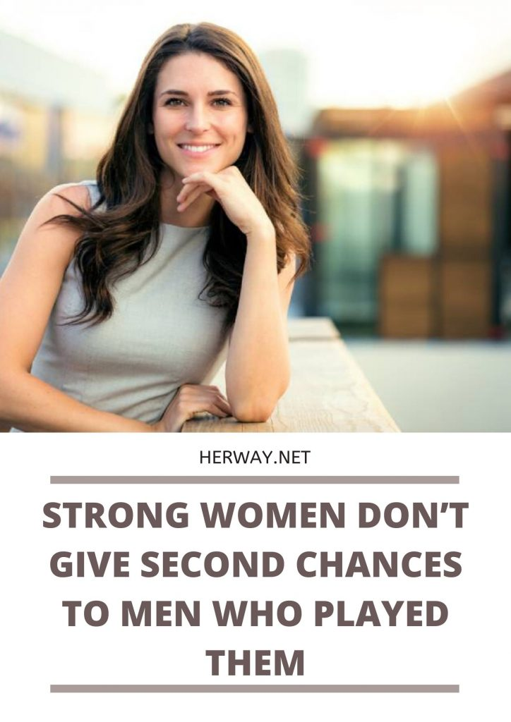 Strong Women Don't Give Second Chances To Men Who Played Them
