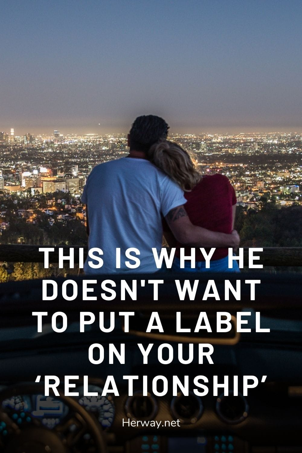 This Is Why He Doesn't Want To Put A Label On Your 'Relationship'