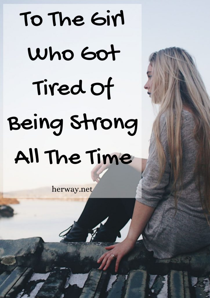 To The Girl Who Got Tired Of Being Strong All The Time