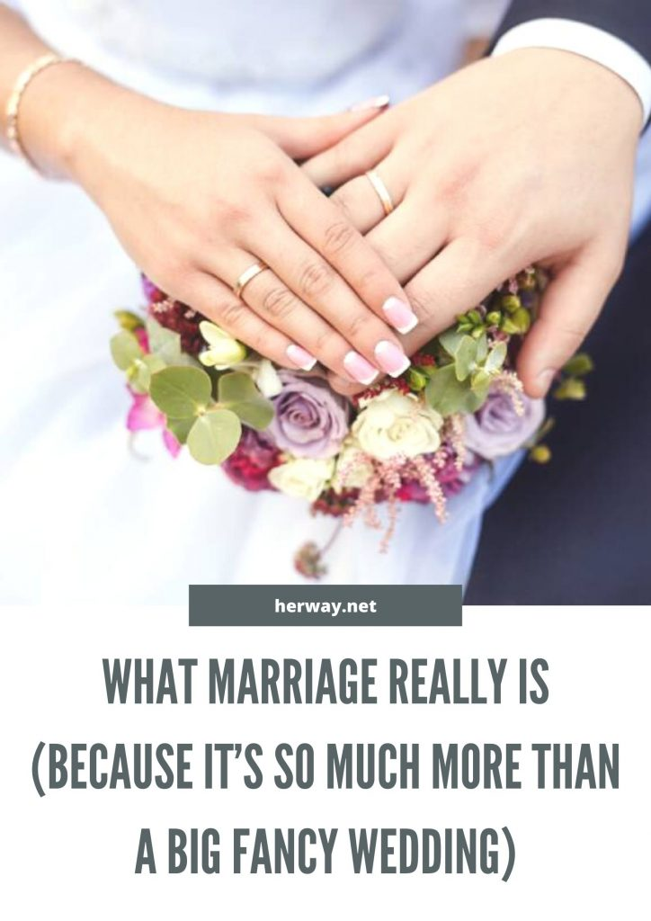 What Marriage Really Is (Because It's So Much More Than A Big Fancy Wedding)