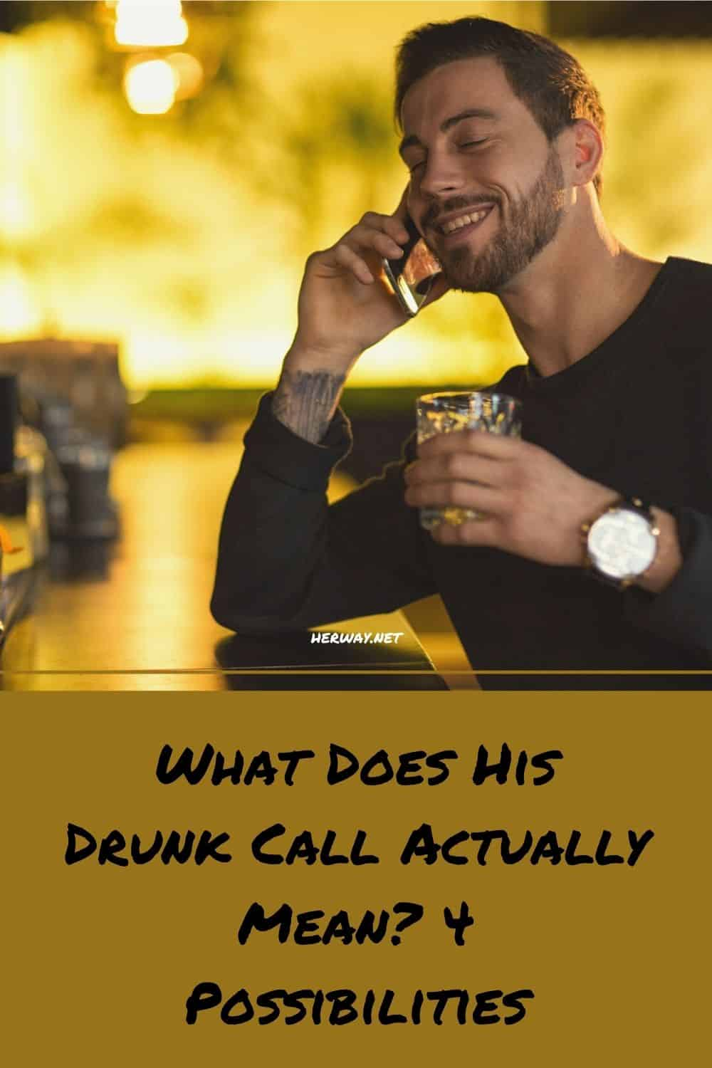 What Does His Drunk Call Actually Mean 4 Possibilities