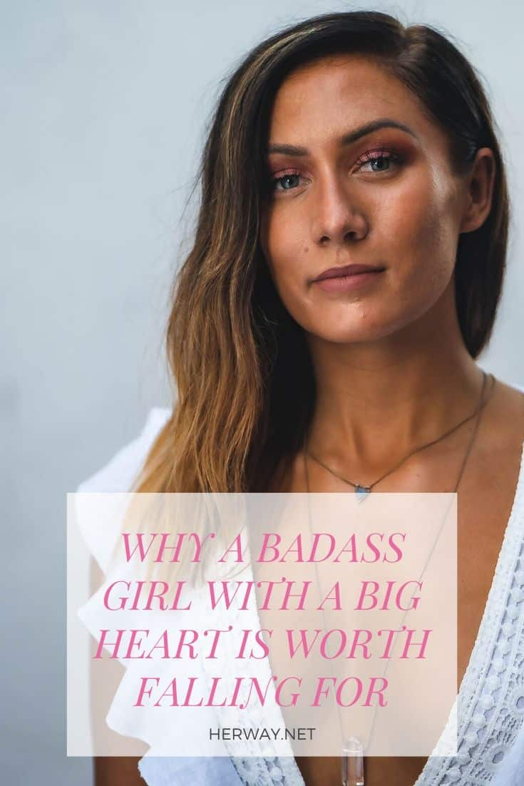 Why A Badass Girl With A Big Heart Is Worth Falling For