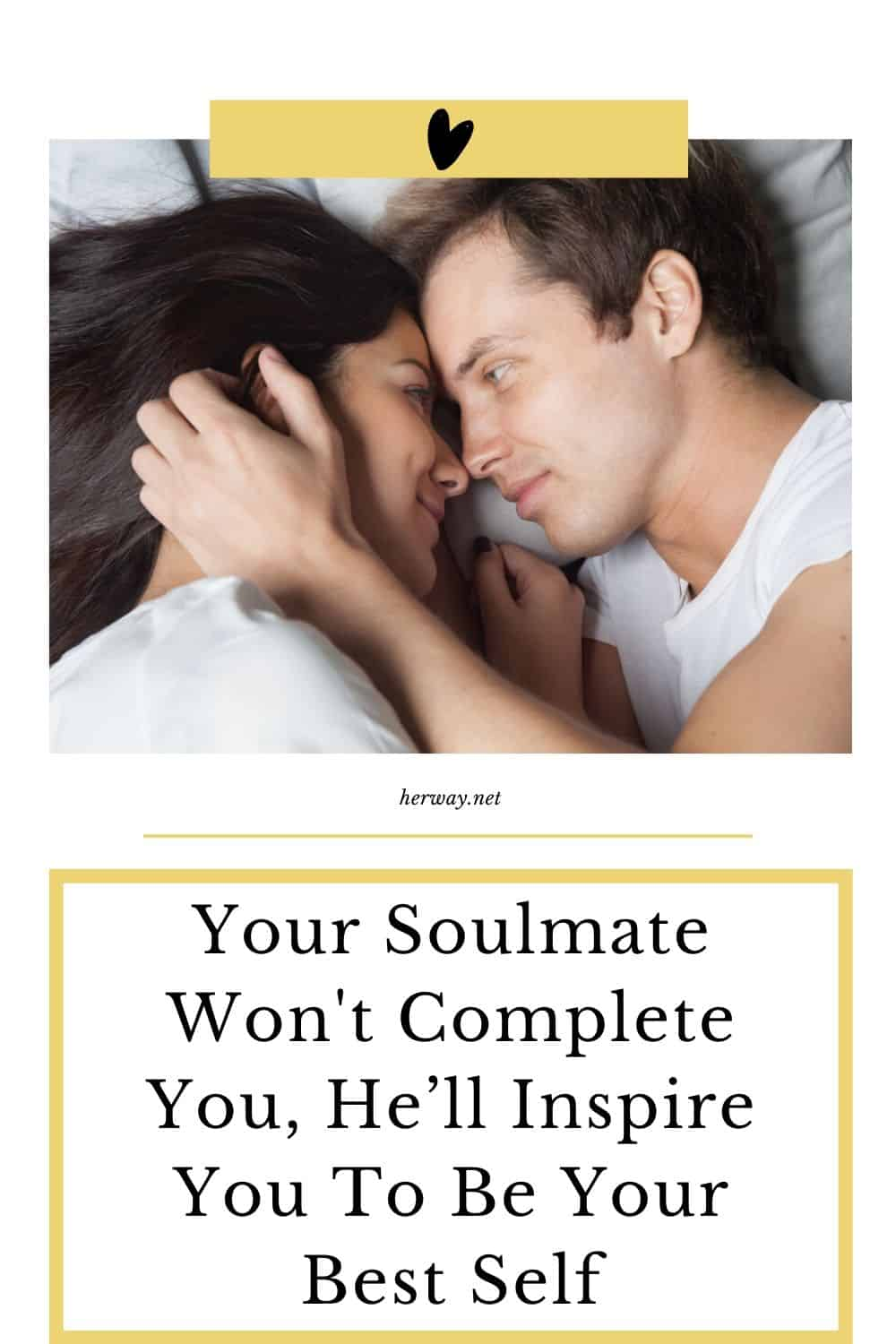 Your Soulmate Won't Complete You, He'll Inspire You To Be Your Best Self