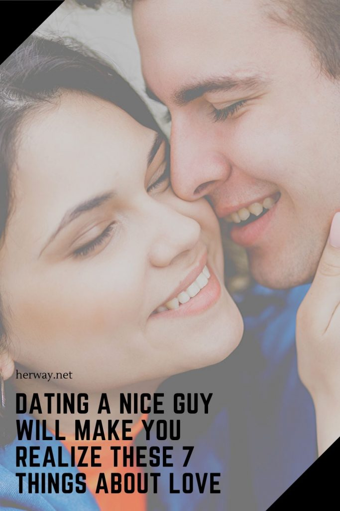 Dating A Nice Guy Will Make You Realize These 7 Things About Love