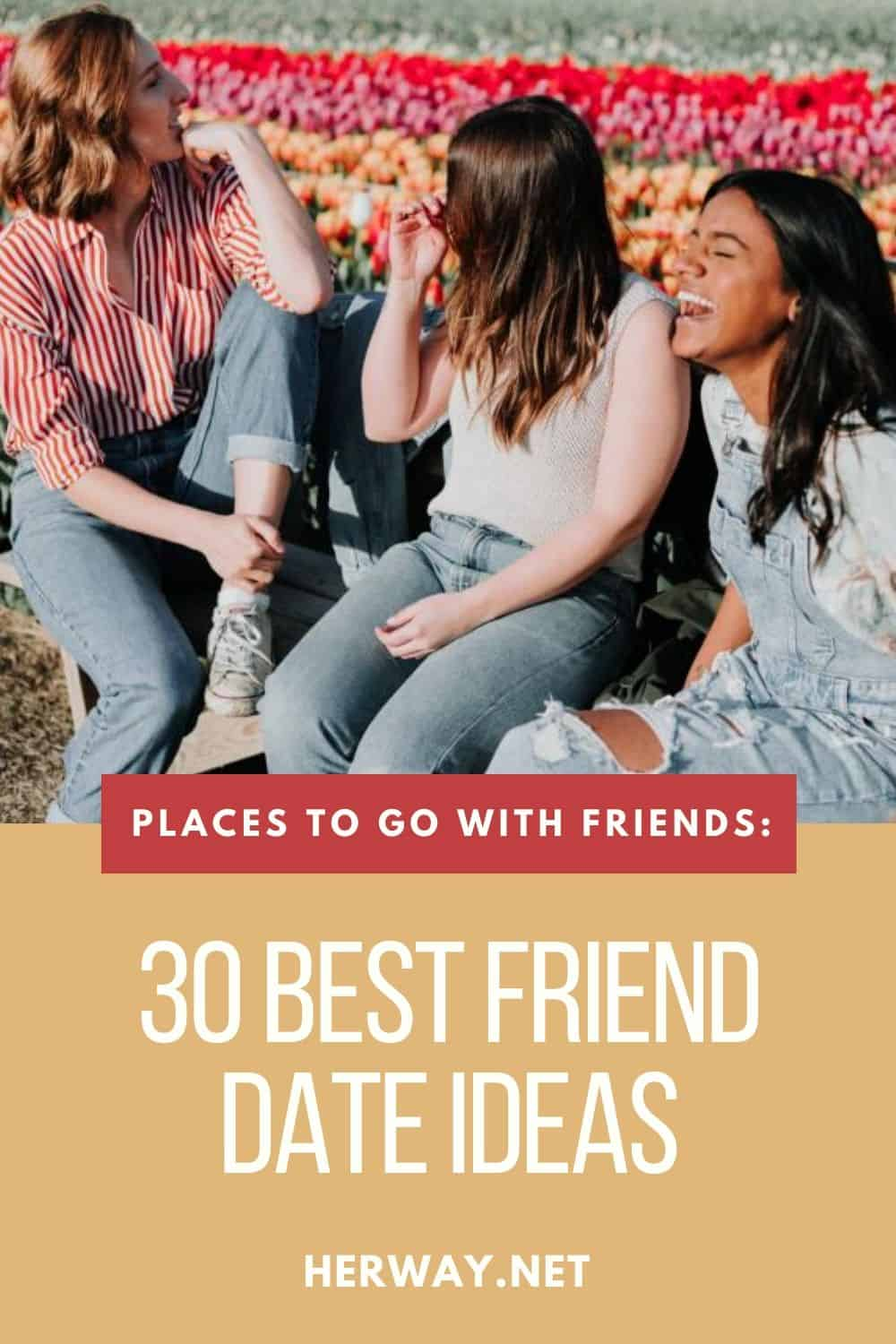 Places To Go With Friends: 30 Best Friend Date Ideas pinterest