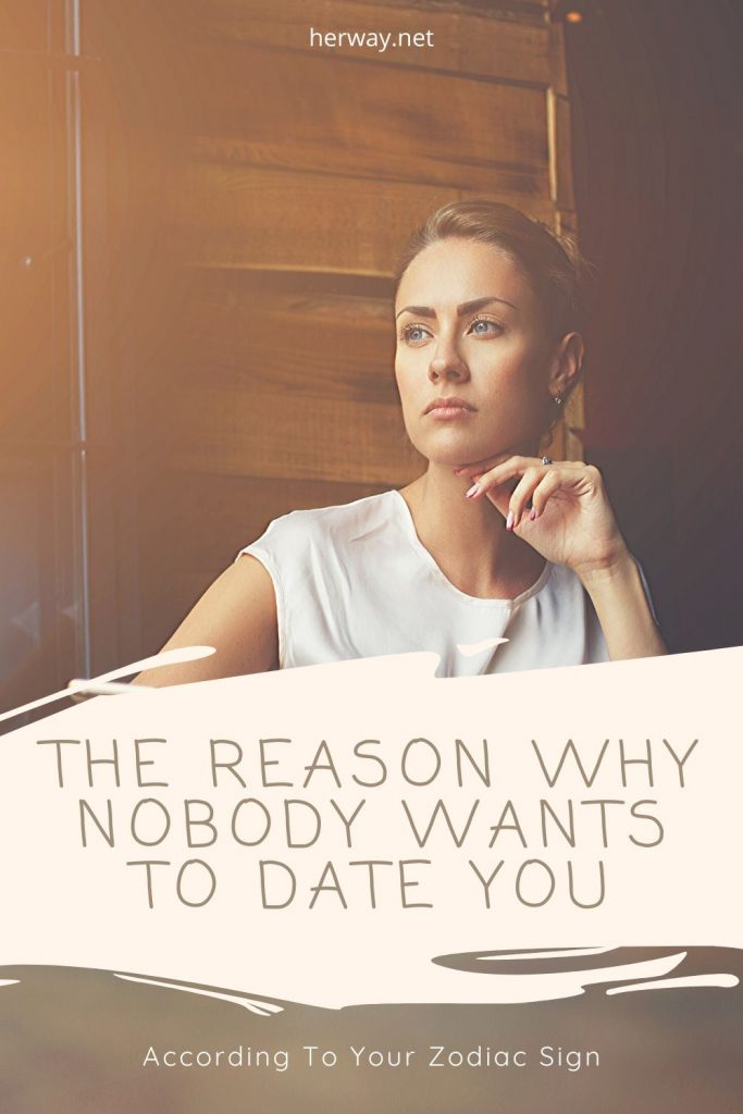 The Reason Why Nobody Wants To Date You, According To Your Zodiac Sign