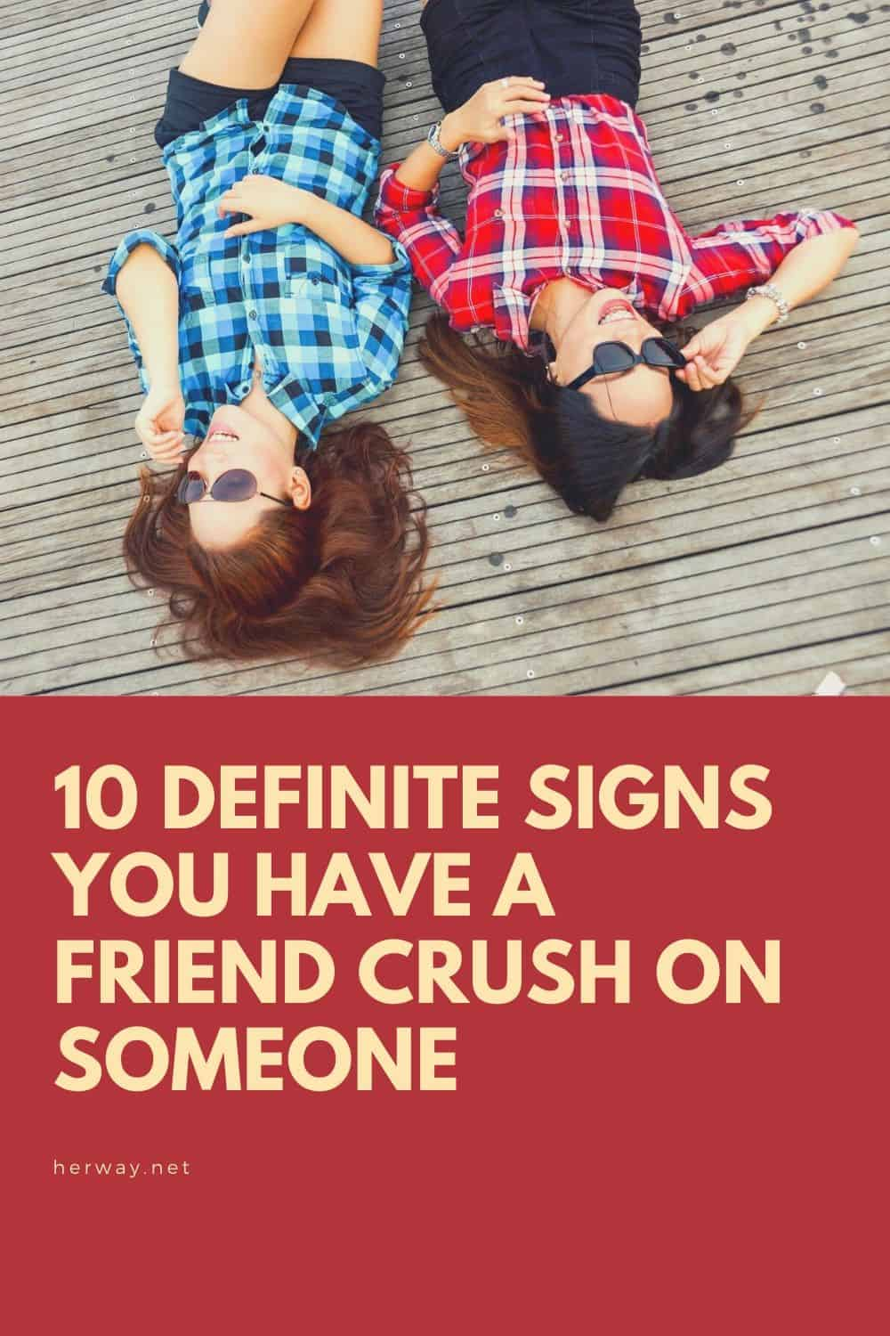 10 Definite Signs You Have A Friend Crush On Someone