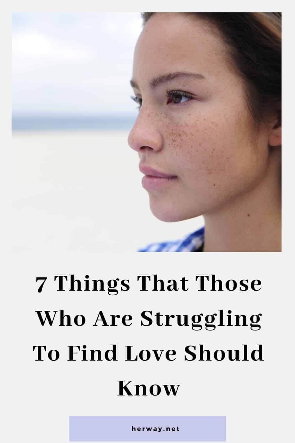 7 Things That Those Who Are Struggling To Find Love Should Know