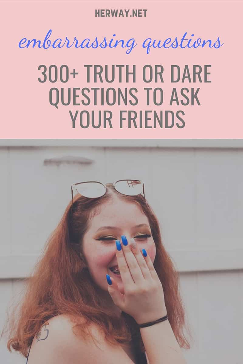 Embarrassing Questions: 300+ Truth Or Dare Questions To Ask Your Friends Pinterest