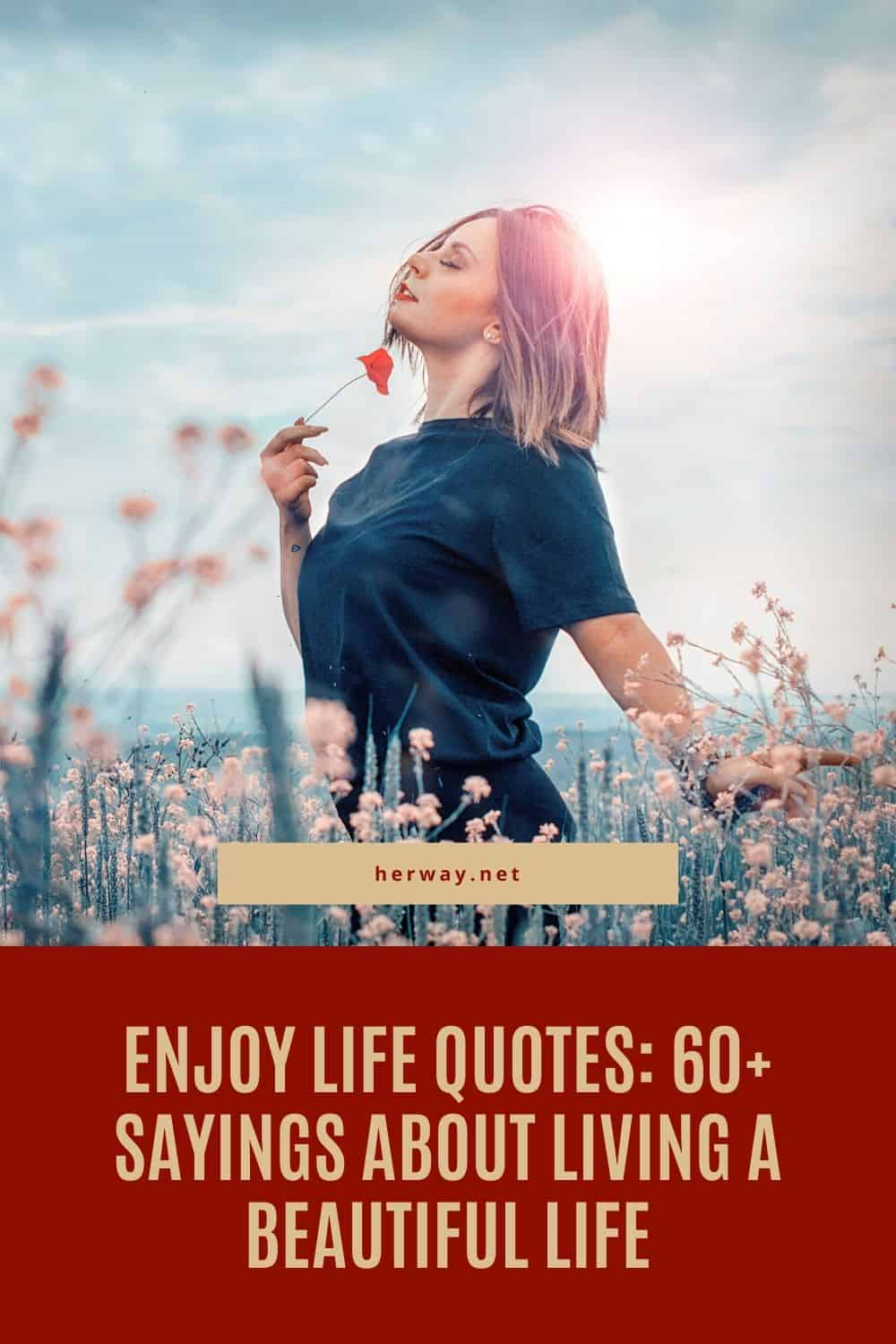 Enjoy Life Quotes: 4+ Sayings About Living A Beautiful Life