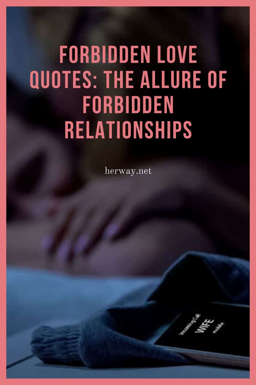 Forbidden Love Quotes: The Allure Of Forbidden Relationships