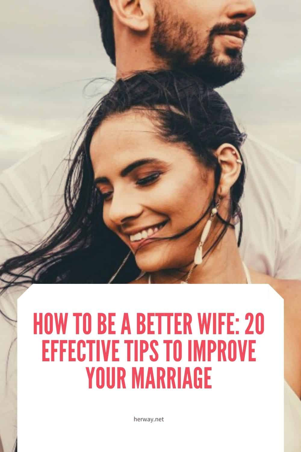 How To Be A Better Wife 20 Effective Tips To Improve Your Marriage Pinterest