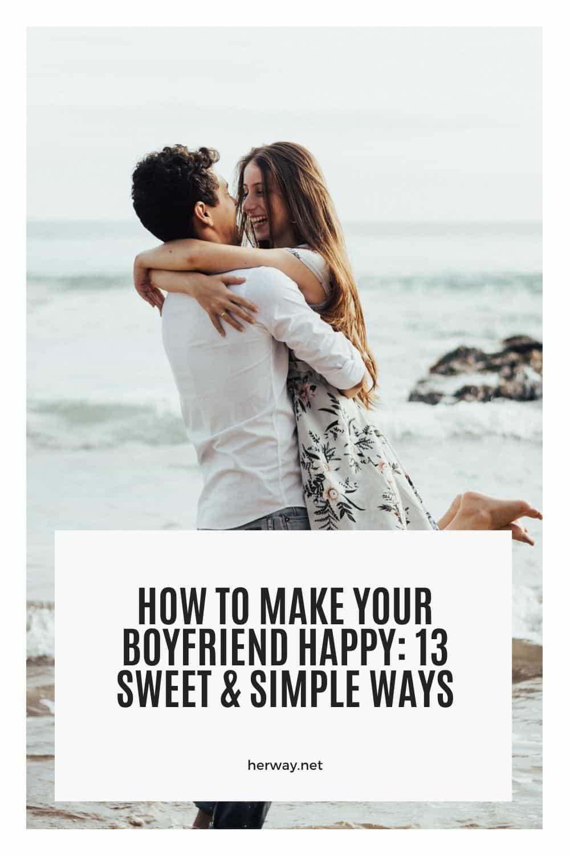 How To Make Your Boyfriend Happy 13 Sweet & Simple Ways