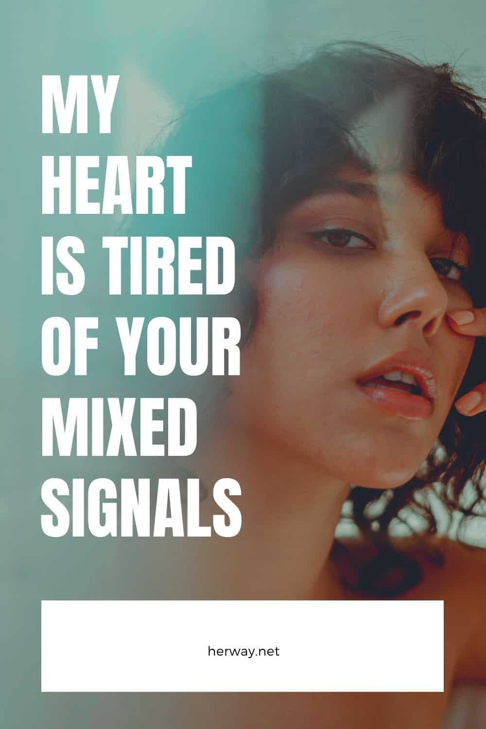 My Heart Is Tired From Your Mixed Signals