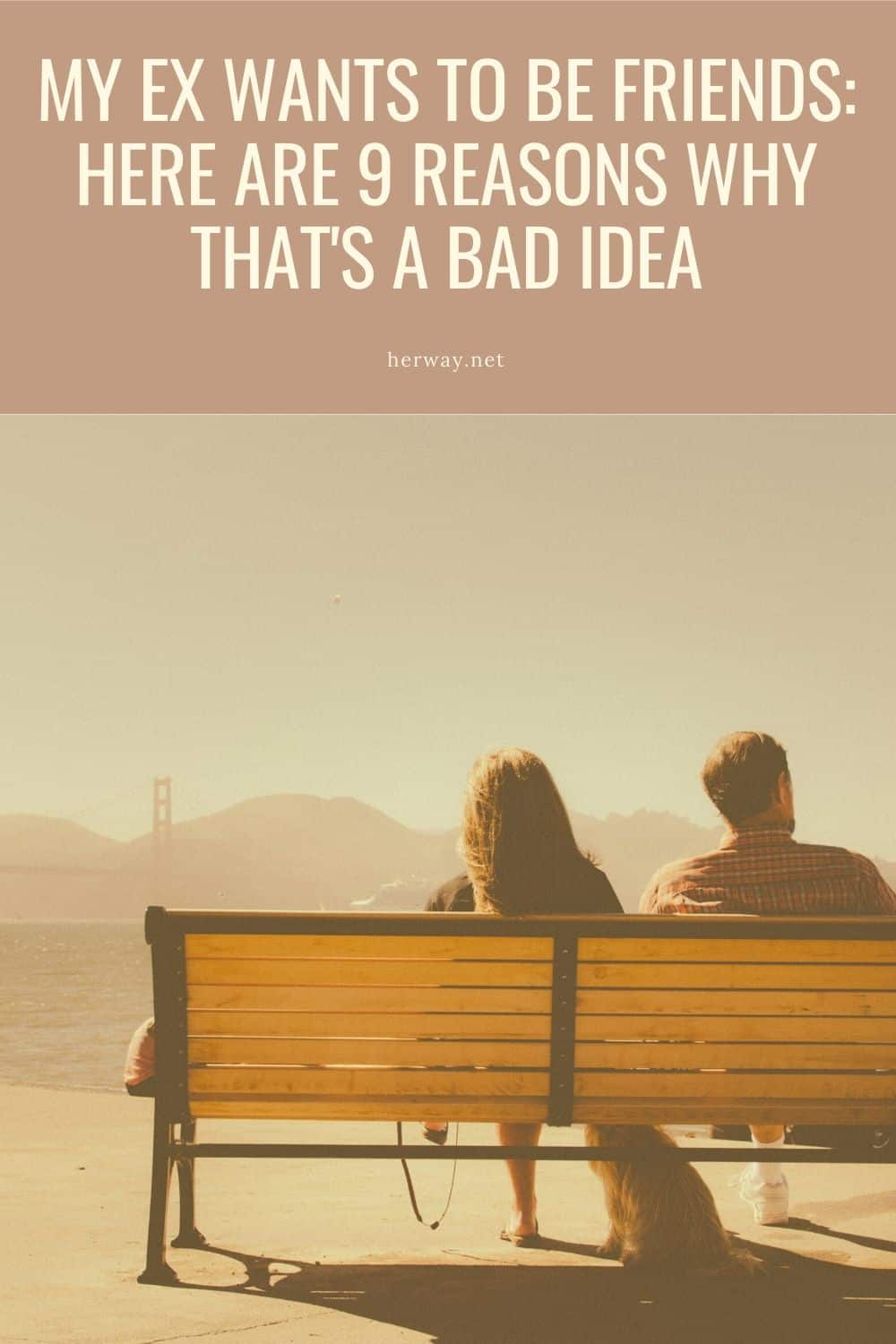 My Ex Wants To Be Friends_ Here Are 9 Reasons Why That's A Bad Idea Pinterest