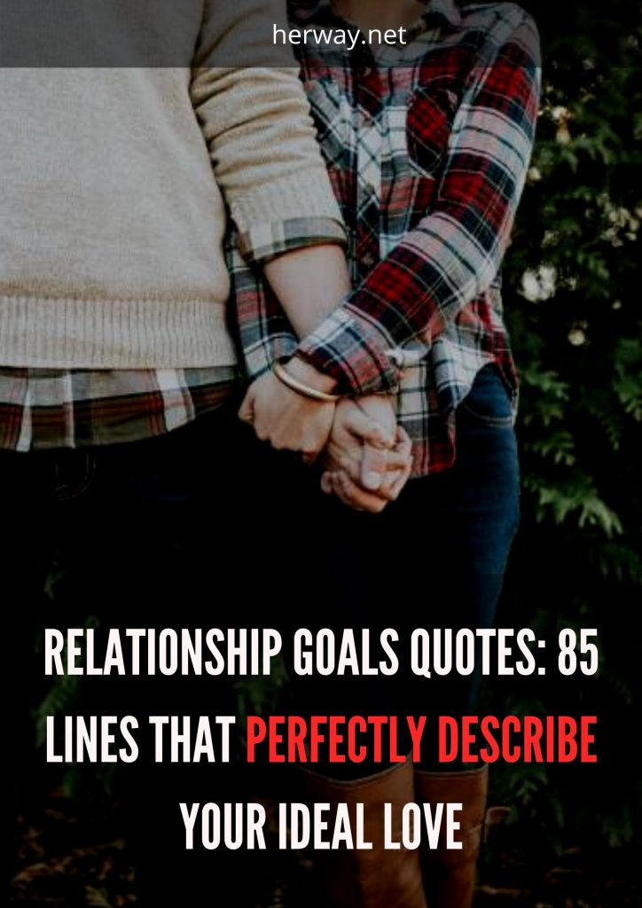 Relationship Goals Quotes: 85 Lines That Perfectly Describe Your Ideal Love