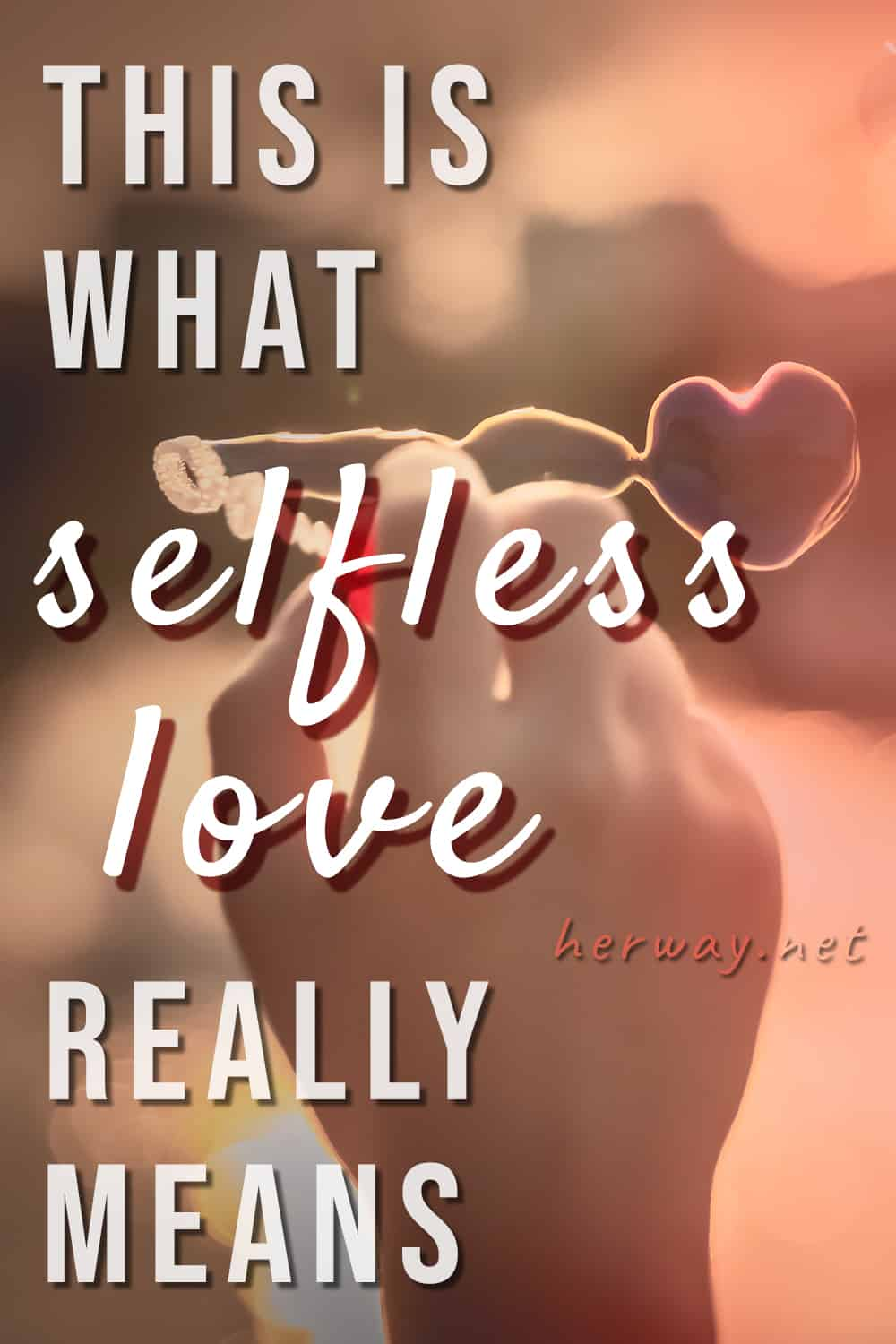 This Is What Selfless Love Really Means Pinterest