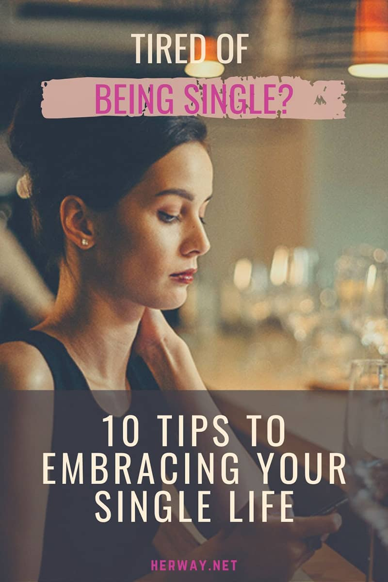 Tired Of Being Single? 10 Tips To Embracing Your Single Life