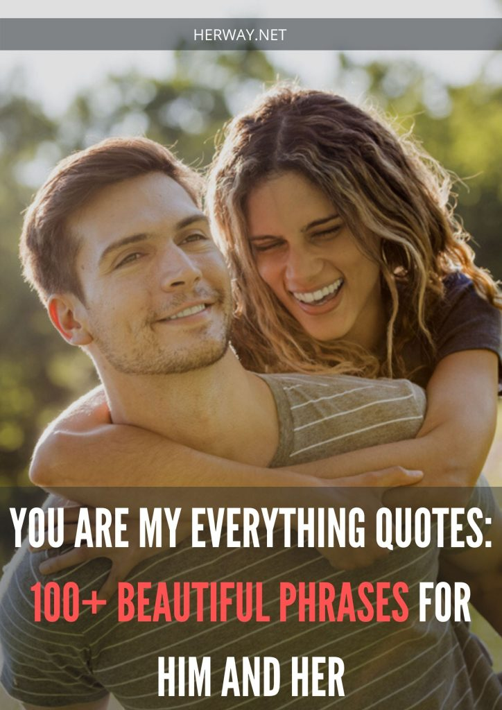 You Are My Everything Quotes: 100+ Beautiful Phrases For Him And Her