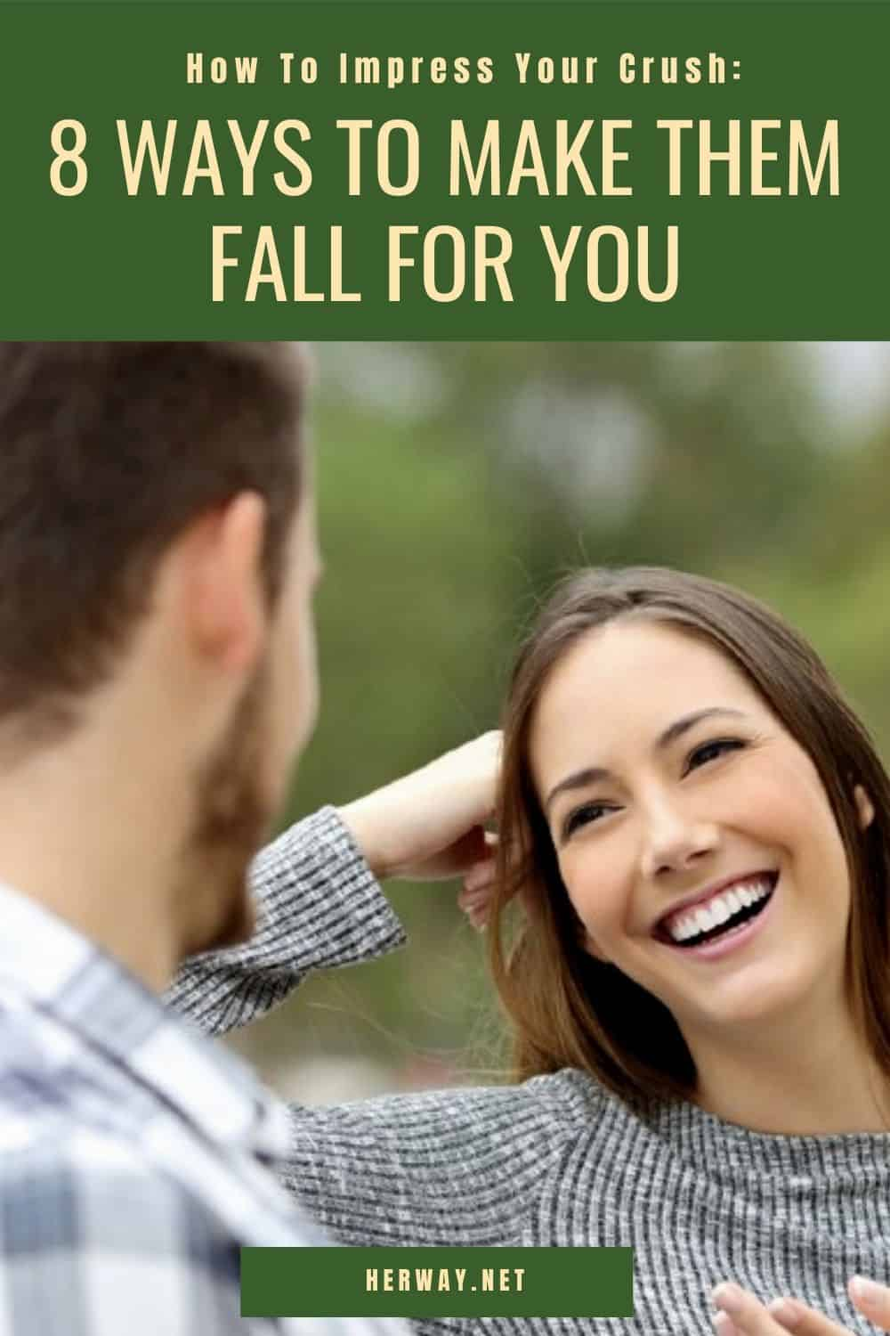 How To Impress Your Crush: 8 Ways To Make Them Fall For You