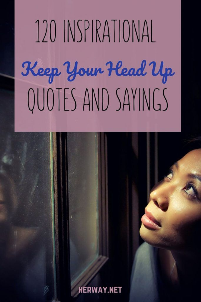 120 Inspirational Keep Your Head Up Quotes And Sayings