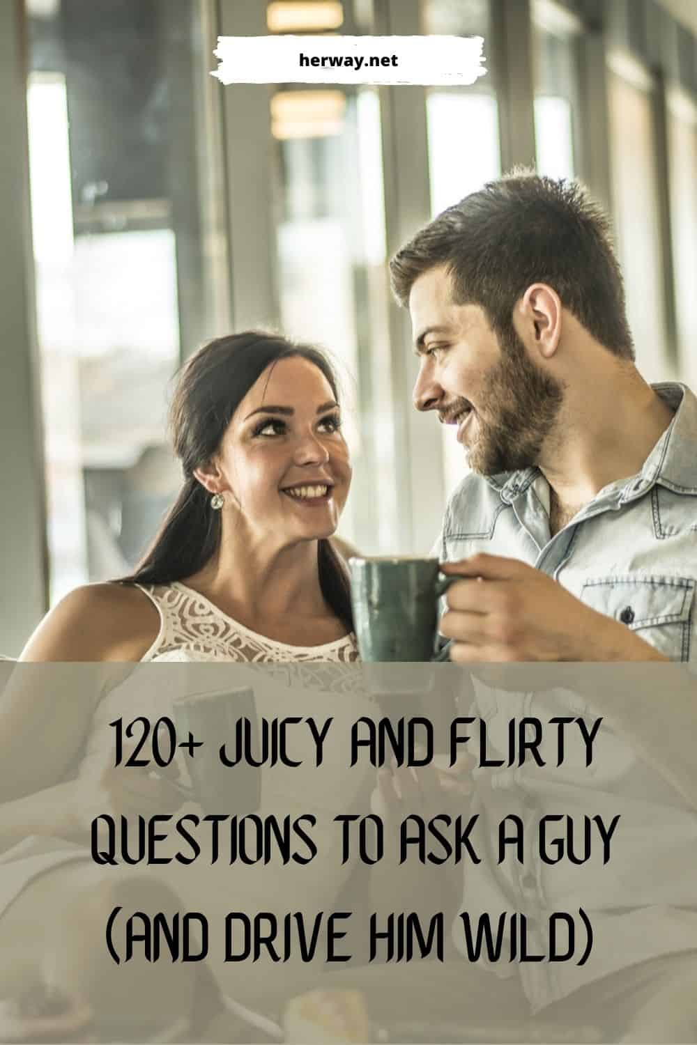 120+ Juicy And Flirty Questions To Ask A Guy (And Drive Him Wild)