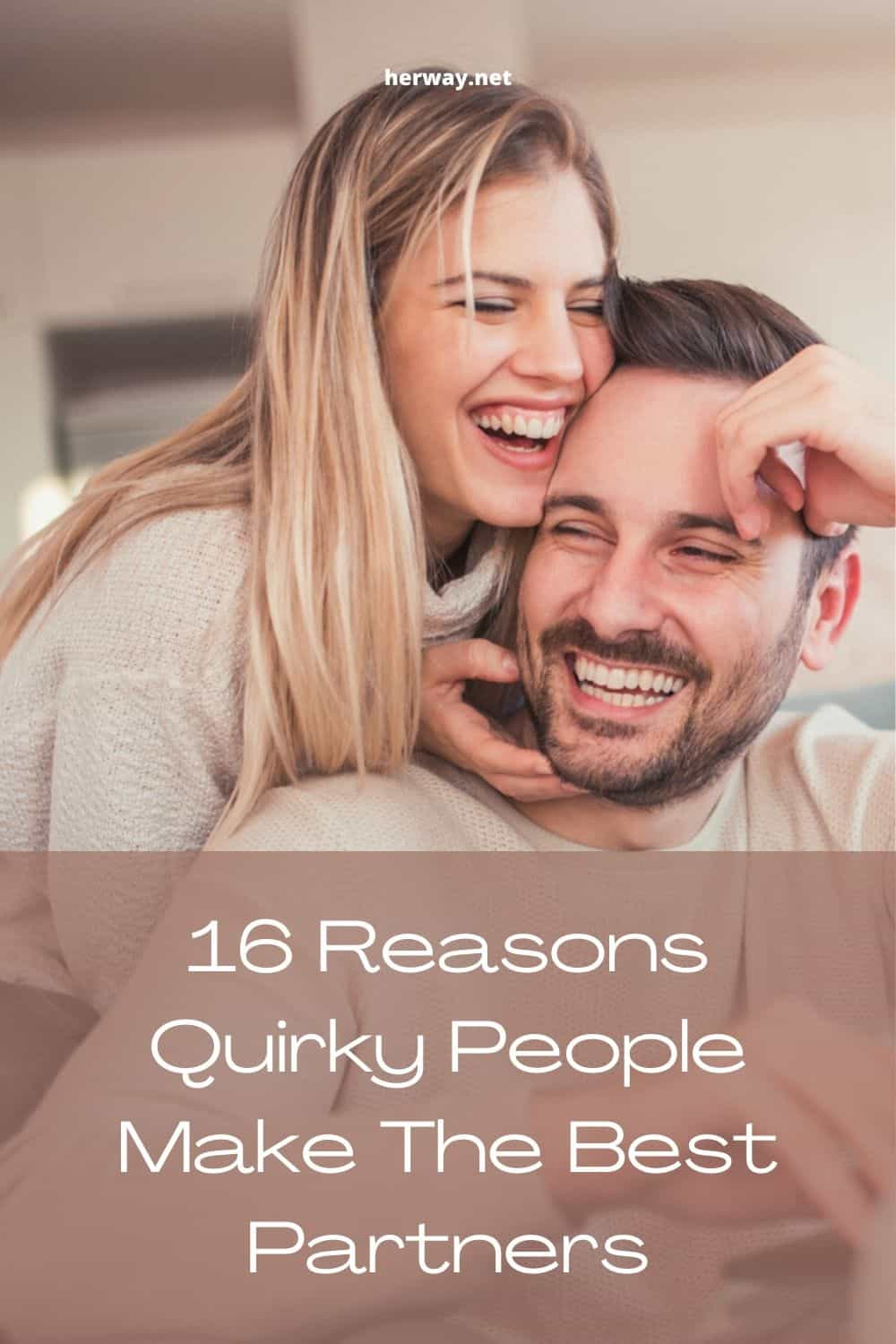 16 Reasons Quirky People Make The Best Partners
