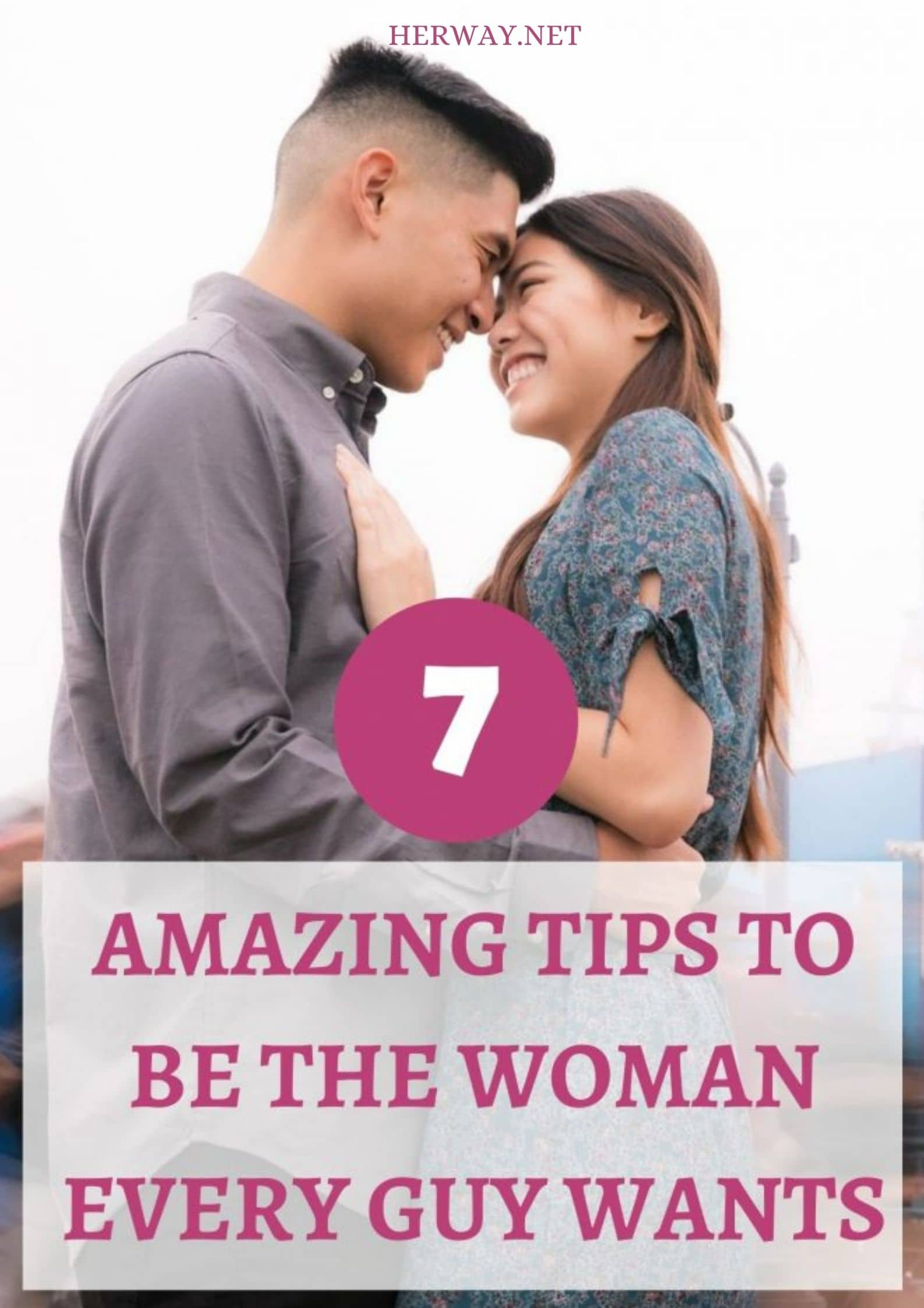 7 Amazing Tips to Be The Woman Every Guy Wants