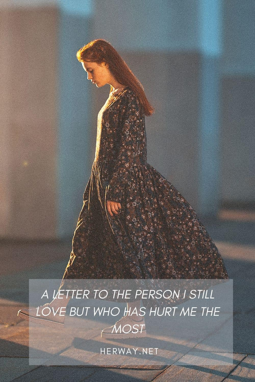 A Letter To The Person I Still Love But Who Has Hurt Me The Most