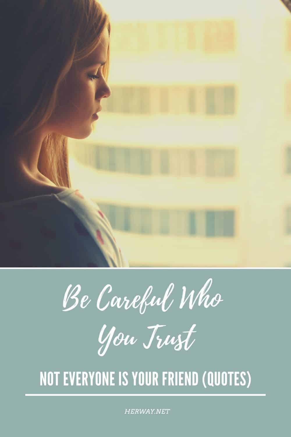 Be Careful Who You Trust – Not Everyone Is Your Friend (Quotes)