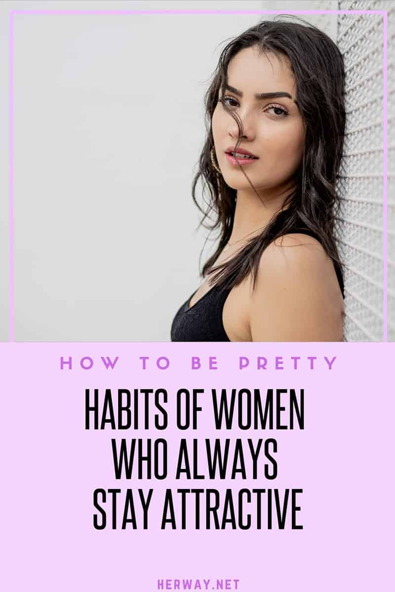 How To Be Pretty Habits Of Women Who Always Stay Attractive